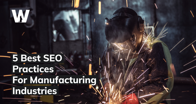 5 Best SEO Practices For Manufacturing Industries