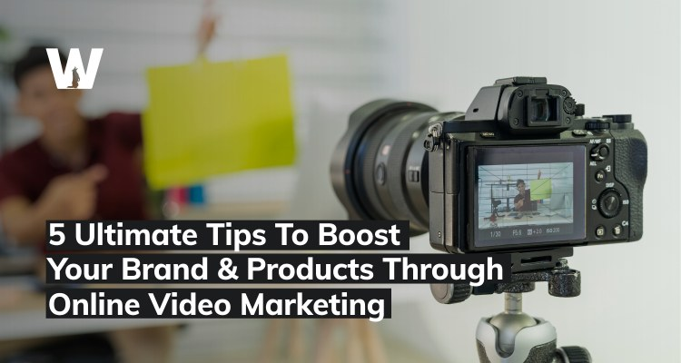 5 Ultimate Tips To Boost Your Brand Products Through Online Video Marketing