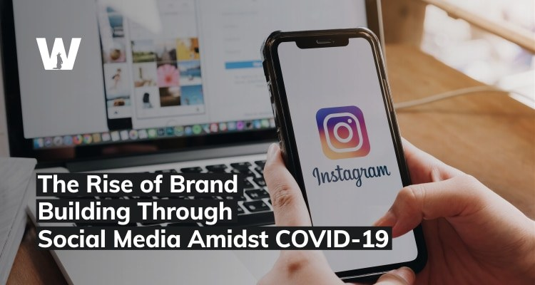 The Rise of Brand Building Through Social Media Amidst COVID 19