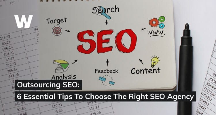 Outsourcing SEO 6 Essential Tips To Choose The Right SEO Agency