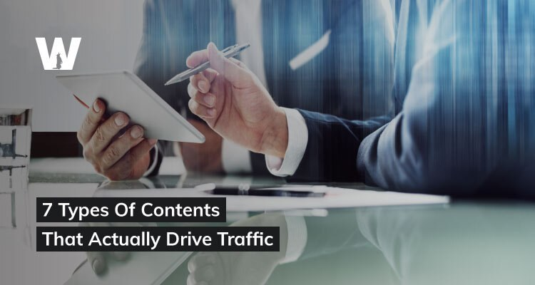 7 Types of Contents that Actually Drive Traffic